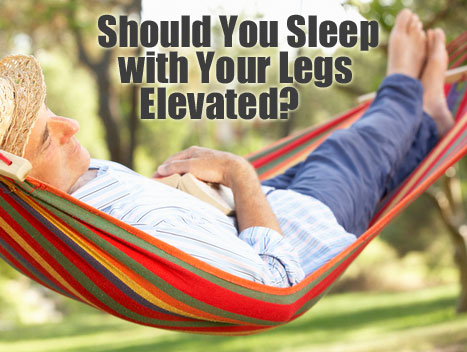 Should You Be Sleeping with Your Legs Elevated?